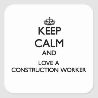 Keep Calm and Love a Construction Worker Square Sticker