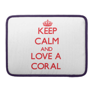 Keep calm and Love a Coral Sleeves For MacBook Pro