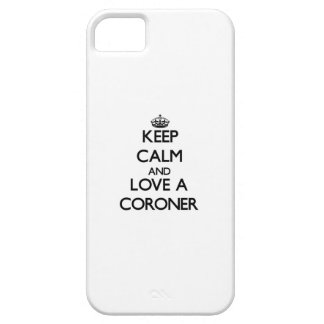 Keep Calm and Love a Coroner iPhone 5 Covers