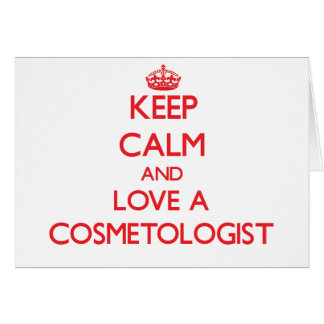 Keep Calm and Love a Cosmetologist Greeting Card