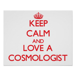 Keep Calm and Love a Cosmologist Posters