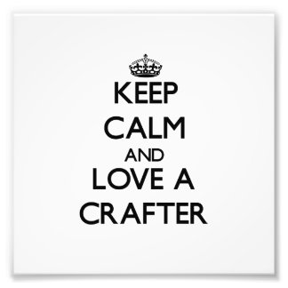 Keep Calm and Love a Crafter Photographic Print