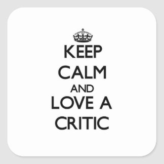 Keep Calm and Love a Critic Square Sticker