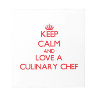 Keep Calm and Love a Culinary Chef Scratch Pad