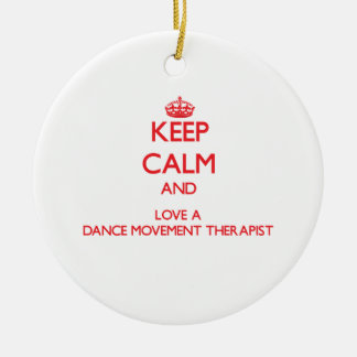 Keep Calm and Love a Dance Movement Therapist Double-Sided Ceramic Round Christmas Ornament