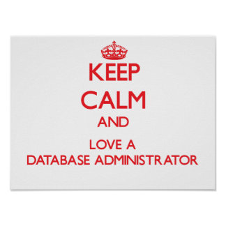 Keep Calm and Love a Database Administrator Poster