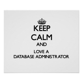 Keep Calm and Love a Database Administrator Print