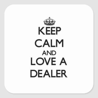 Keep Calm and Love a Dealer Square Sticker