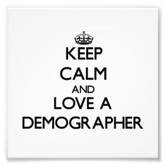 Keep Calm and Love a Demographer Photograph