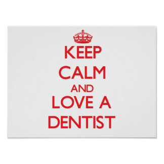 Keep Calm and Love a Dentist Poster