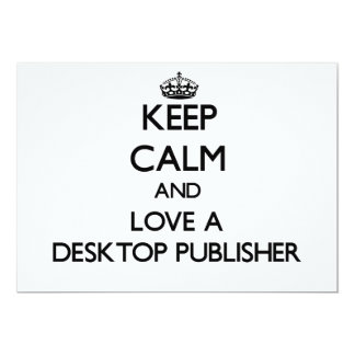 Keep Calm and Love a Desktop Publisher 5x7 Paper Invitation Card