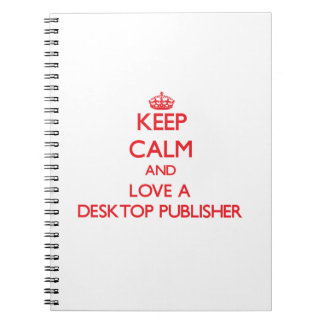 Keep Calm and Love a Desktop Publisher Notebooks