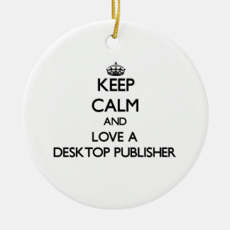 Keep Calm and Love a Desktop Publisher Christmas Ornaments