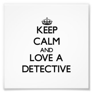 Keep Calm and Love a Detective Art Photo