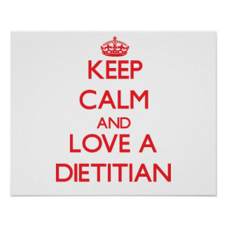 Keep Calm and Love a Dietitian Posters