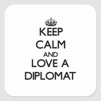 Keep Calm and Love a Diplomat Square Sticker