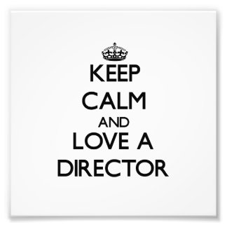 Keep Calm and Love a Director Photographic Print