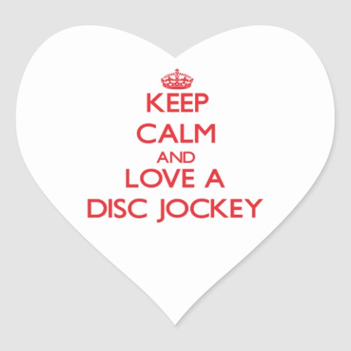 Keep Calm and Love a Disc Jockey Heart Sticker