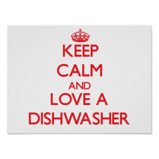 Keep Calm and Love a Dishwasher Posters