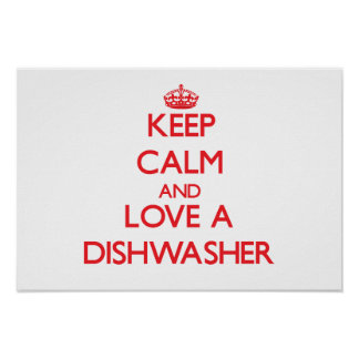 Keep Calm and Love a Dishwasher Poster