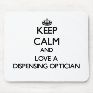 Keep Calm and Love a Dispensing Optician Mouse Pad