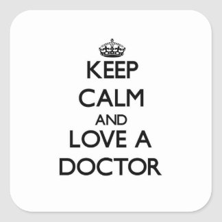Keep Calm and Love a Doctor Square Stickers