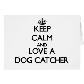 Keep Calm and Love a Dog Catcher Greeting Cards