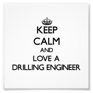 Keep Calm and Love a Drilling Engineer Photograph