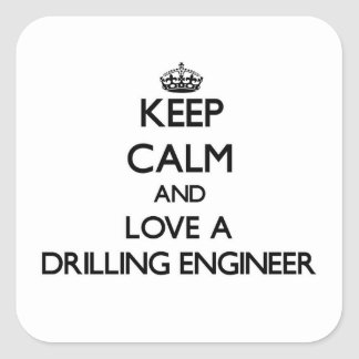 Keep Calm and Love a Drilling Engineer Stickers