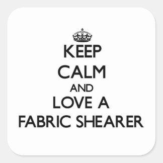 Keep Calm and Love a Fabric Shearer Sticker
