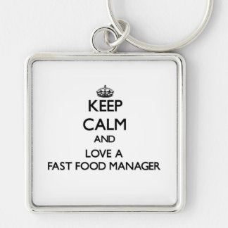 Keep Calm and Love a Fast Food Manager Silver-Colored Square Keychain