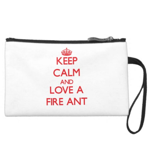 Keep calm and Love a Fire Ant Wristlet Purses