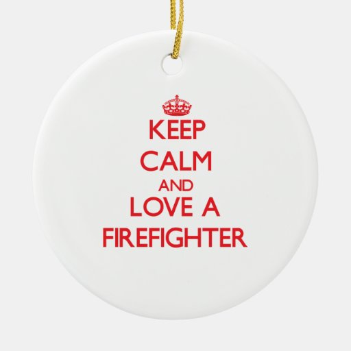 Keep Calm and Love a Firefighter Christmas Tree Ornament