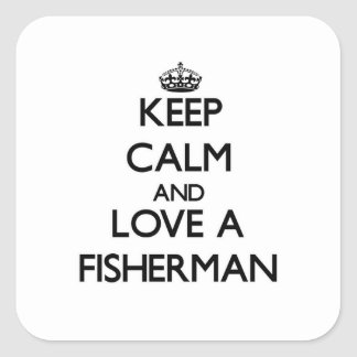 Keep Calm and Love a Fisherman Square Sticker