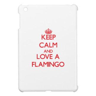 Keep calm and Love a Flamingo Case For The iPad Mini