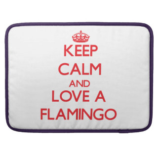Keep calm and Love a Flamingo Sleeves For MacBooks