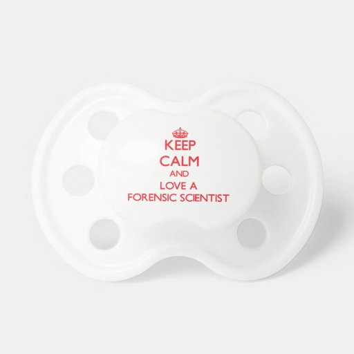 Keep Calm and Love a Forensic Scientist Pacifier