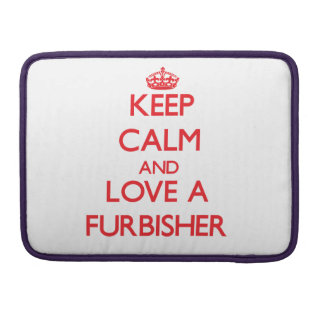 Keep Calm and Love a Furbisher Sleeve For MacBook Pro