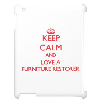 Keep Calm and Love a Furniture Restorer iPad Cover