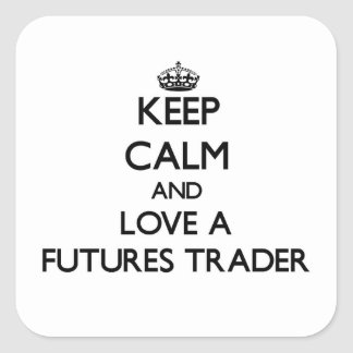 Keep Calm and Love a Futures Trader Square Sticker