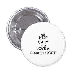 Keep Calm and Love a Garbologist 1 Inch Round Button