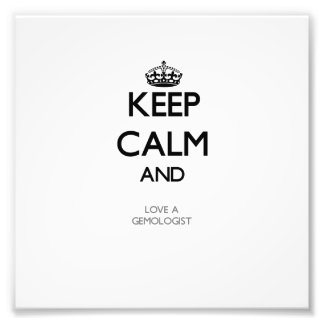 Keep Calm and Love a Gemologist Photo