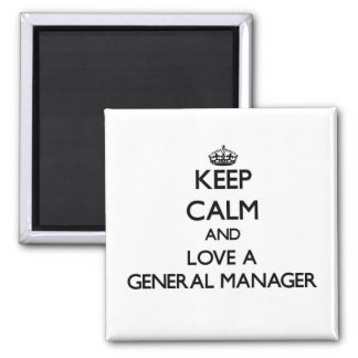 Keep Calm and Love a General Manager Fridge Magnet