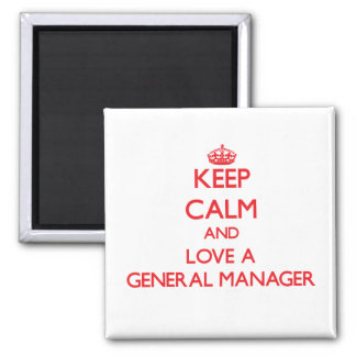 Keep Calm and Love a General Manager Refrigerator Magnets