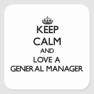 Keep Calm and Love a General Manager Square Sticker