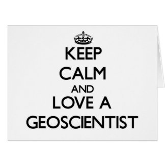 Keep Calm and Love a Geoscientist Greeting Cards