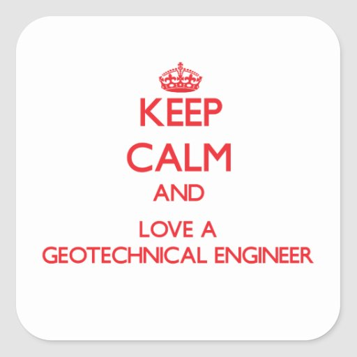Keep Calm and Love a Geotechnical Engineer Square Sticker