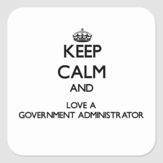 Keep Calm and Love a Government Administrator Square Sticker