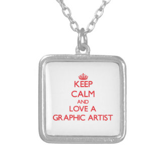 Keep Calm and Love a Graphic Artist Personalized Necklace