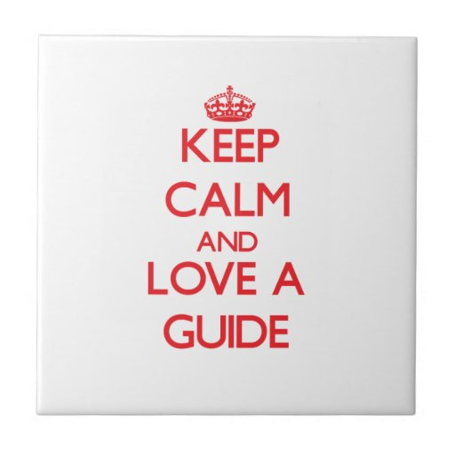 Keep Calm and Love a Guide Tiles